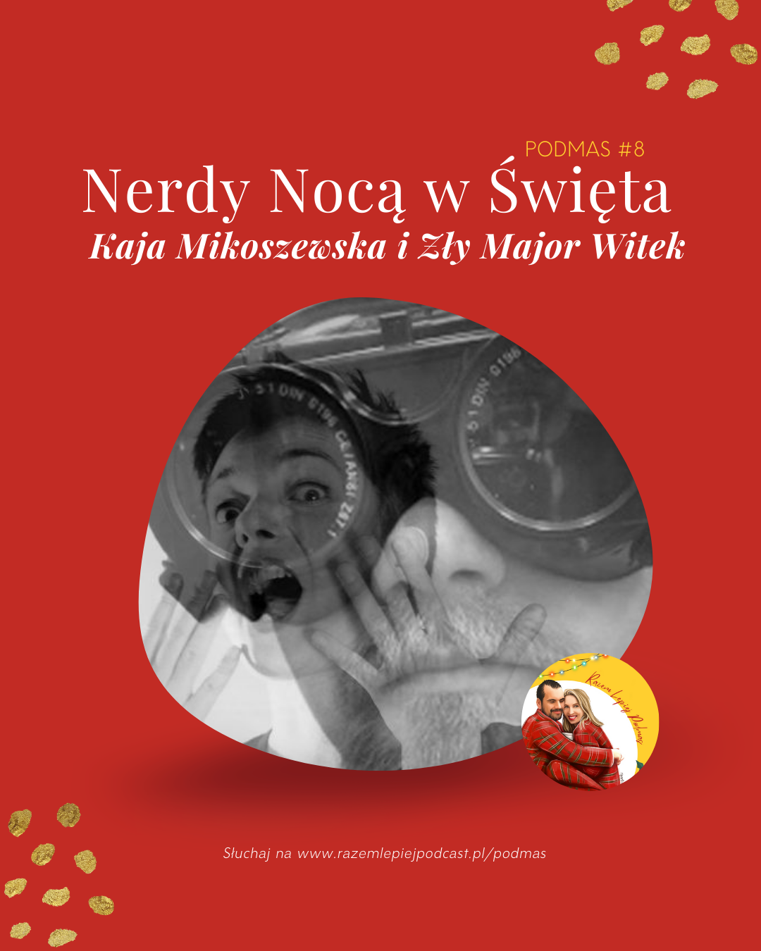 Podmas nr 8, Nerdy Nocą w Święta. Kaja Mikoszewska i Zły Major Witek